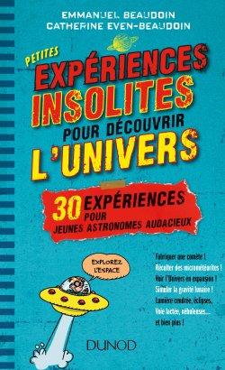 Petites expériences insolites pour découvrir l'univers ( Emmanuel Beaudoin et Catherine Even-Beaudoin)