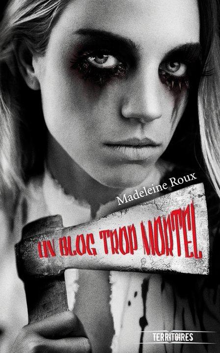 Un blog trop mortel de Madeleine Roux
