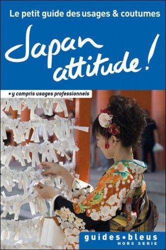 Japan attitude ! Le petit guide des usages & coutumes.