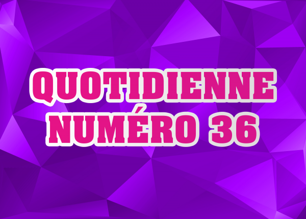 Quotidienne N°36