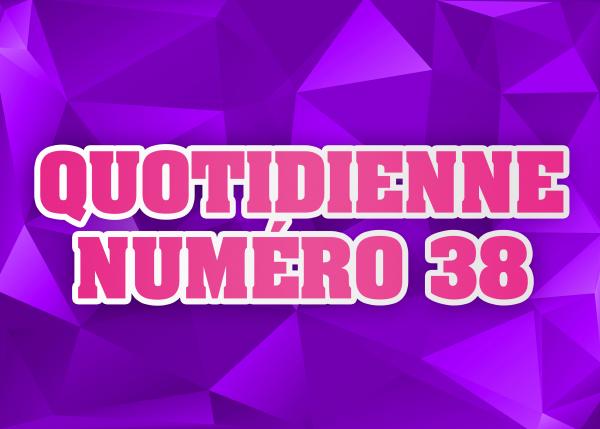 Quotidienne N°38
