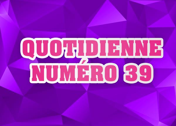 Quotidienne N°39