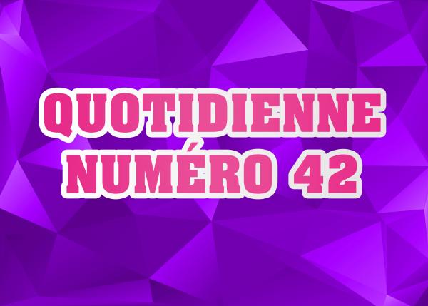 Quotidienne N°42