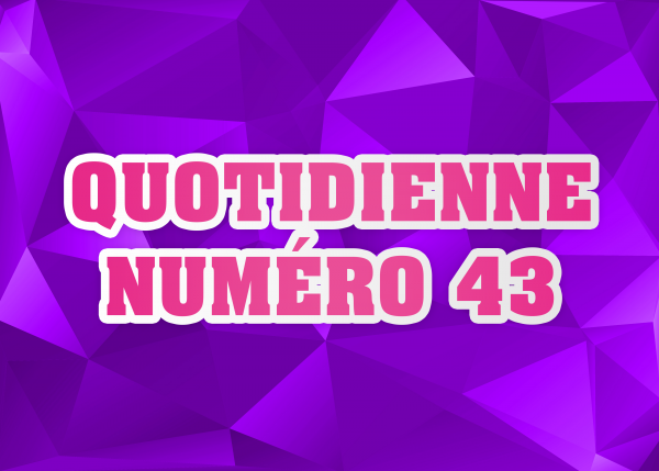 Quotidienne N°43