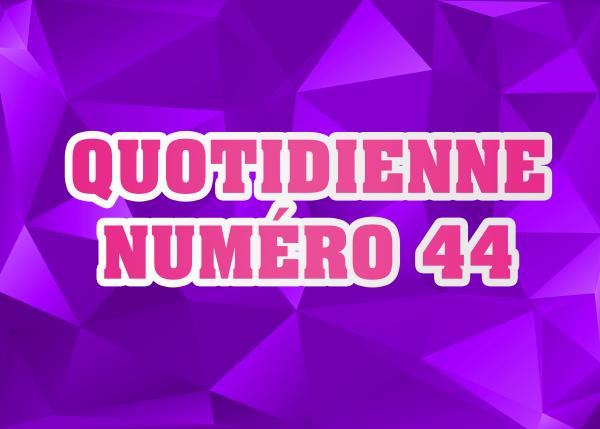 Quotidienne N°44