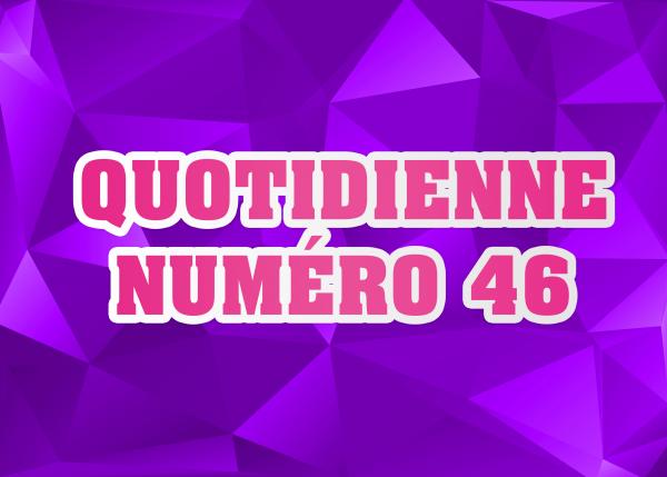 Quotidienne N°46