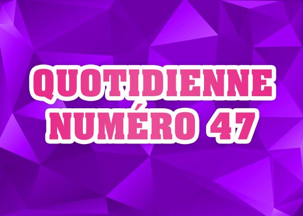 Quotidienne N°47