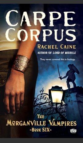♥ __The Morganville Vampires book 6 : Carpe Corpus, Rachel Caine ___★★★★★ Tome 1, tome 2, tome 3, tome 4, tome 5, tome 6, tome 7, tome 8