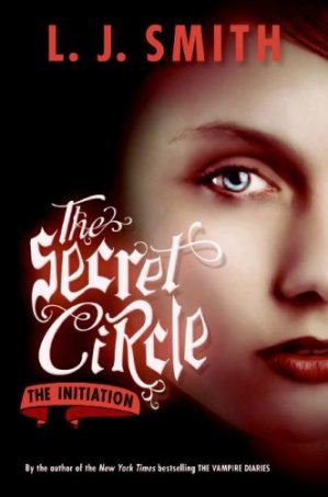 The Secret Circle (le Cercle Secret) tome 1 : The Initiation, L.J. Smith___★★★★★