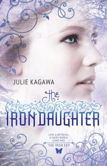 The Iron Fey tome 2 : Iron Daughter de Julie Kagawa ___★★★★★ Tome 1, novella 1.5, tome 2