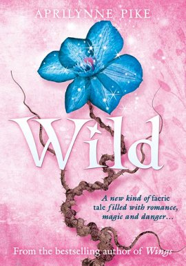 Wings 3 : Wild (Illusions) d'Aprilynne Pike __★★★★★