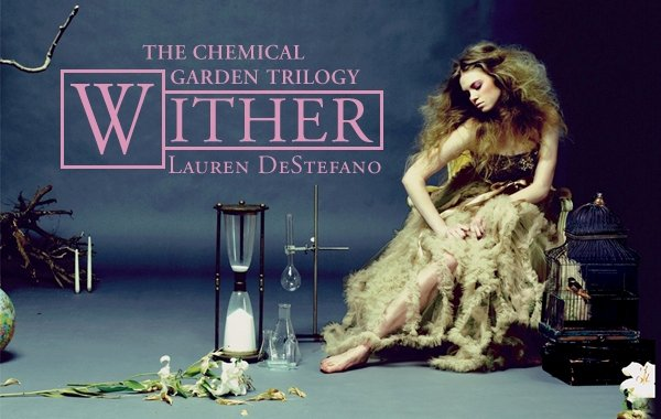 The Chemical Garden 1 : Wither de Lauren DeStefano Le Dernier jardin : Ephémère __★★★★★