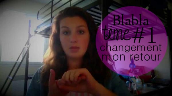 BLABLA TIME #1 | Mon retour, changement...