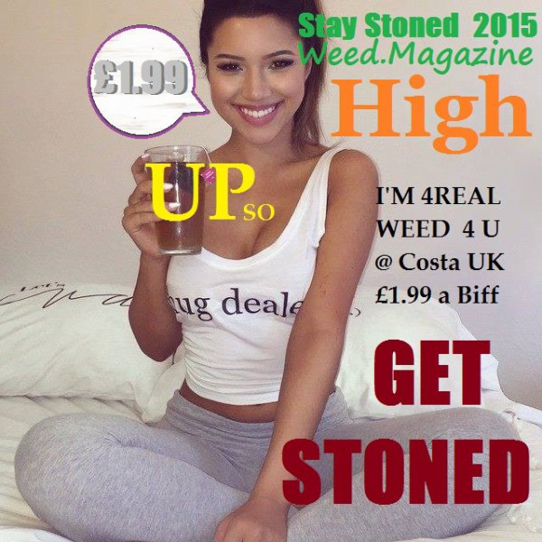 GET STONED @ COSTA COFFEE SHOPS  BE 4REAL!! YES BE A WEED LOVER 2015