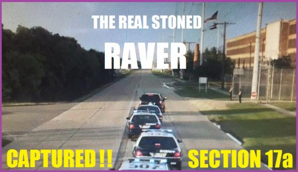 THE REAL STONED RAVER CAPTURED Section 17a NO WAY OUT until we say !!