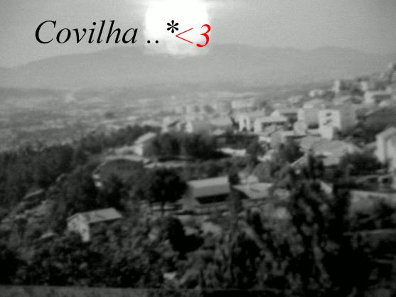 Covilhã e Vila do Carvalho ..* ! ♥