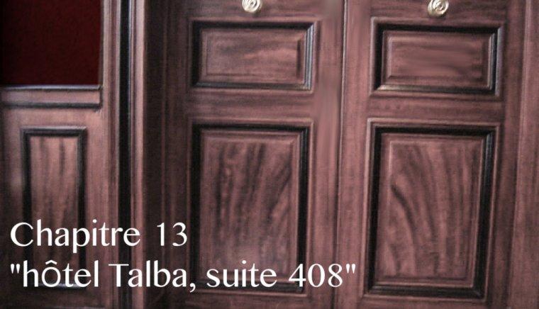 Chapitre treize : hôtel Talba, suite 408