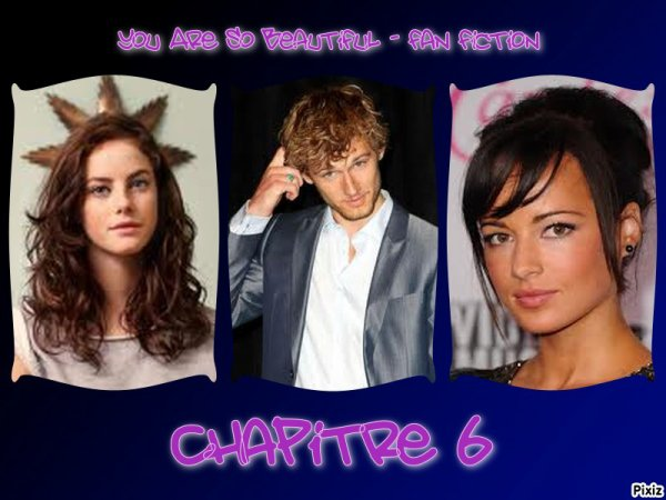 Fiction ¤ You Are So Beautiful ¤ - Chapitre 6