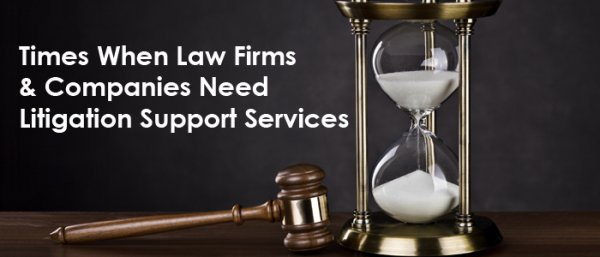 Times When Law Firms & Companies Need Litigation Support Services