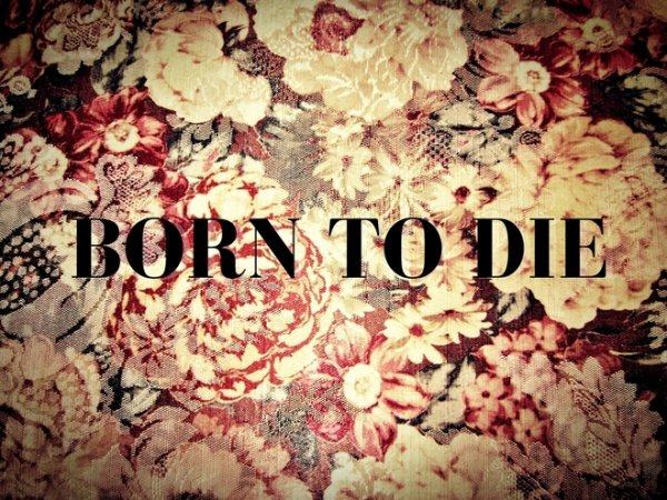 Born to die !