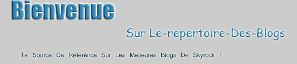 ω.ω.ω.Le-Repertoire-Des-Blogs.skyrock.com ~ Ton Repertoire Sur Les Blogs. ツ      Bienvenue sur le blog.  By Le-Repertoire-Des-Blogs Production ©