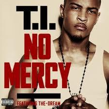 T.I no mercy