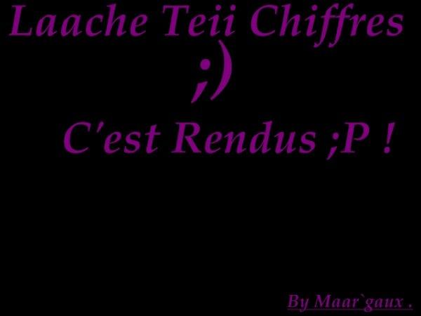 > Laache teii Chiffres ; ) ..