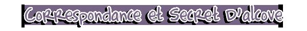 Correspondance & Secret D'alcôve