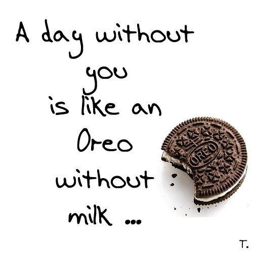 Un jour sans toi est comme un oreo sans lait . ♥