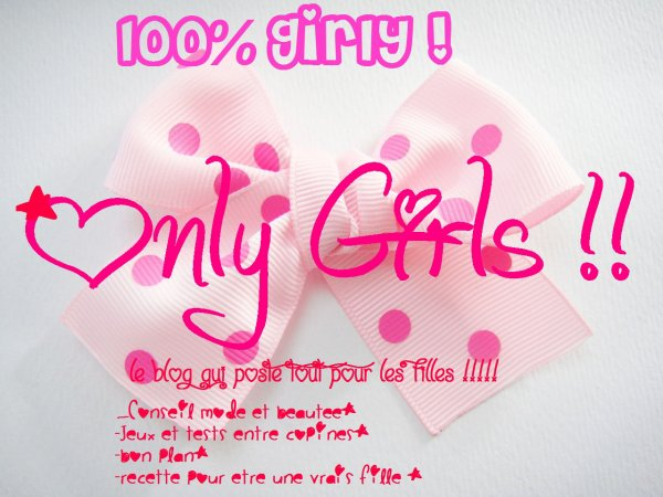 Bienvenue sur notre Blog !!! ONLY GIRL !