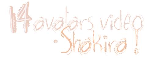 Pack Shakira : 15 Avatars Vidéos !
