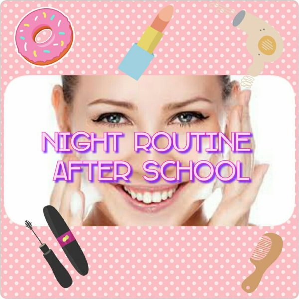 Night routine after SCHOOL.
