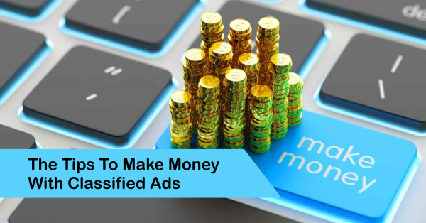 The Tips to Make Money with Classified Ads