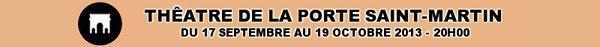 """""""ROBIN REVIENT"""" : Théâtre de la Porte Saint-Martin [Septembre/Octobre 2013] + Récits de spectacle."""