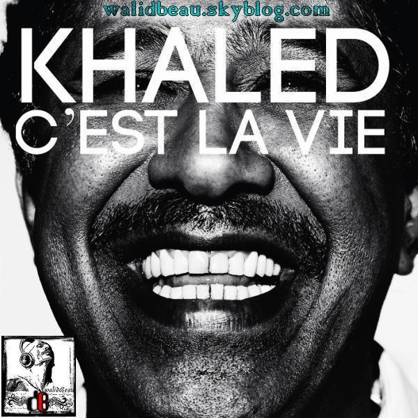 Album Khaled 2012 / 01 C'est la vie (2012)