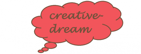 CREATIVE-DREAM !♥