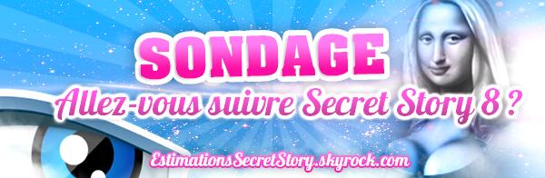 SONDAGE - ALLEZ VOUS SUIVRE SECRET STORY 8 ?