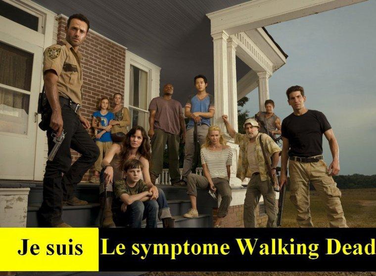 Je suis le symptome Walking Dead