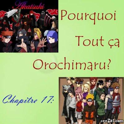 Chapitre 17: Pourquoi tout ça Orochimaru?