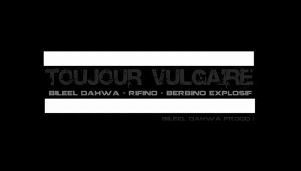 T0UJOUR VULGAiiiRE ! / BiLEEL DAHWA - RiFiN0 - BERBiiN0 EXPL0ZiiF ` T0UJOUR VULGAiiRE ! (2011)