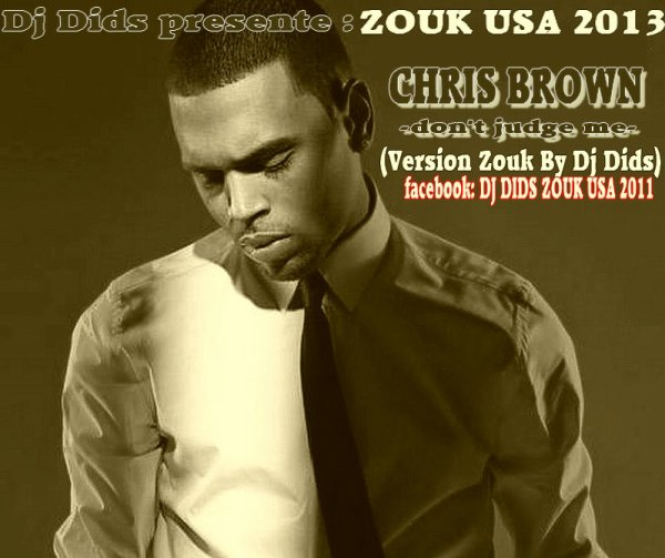 DJ DIDS ZOUK USA 2013 / Chris Brown -Don't Judge Me (ZOUK PROD By Dj Dids) (2012)
