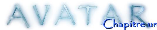 ♫ Chapitre un ♫ Avatar ♫