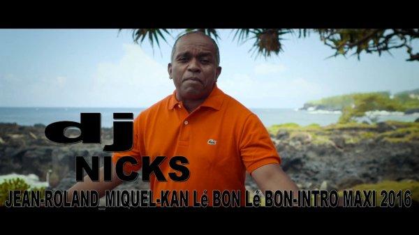 DJ-NICKS_97470 / Deejay-NICKS_974_Jean-Roland-Miquel-kan-lé bon_lé bon_intro-maxi 2016 (2016)