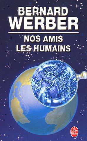 Nos Amis les humains : (Bernad Werber) +++++