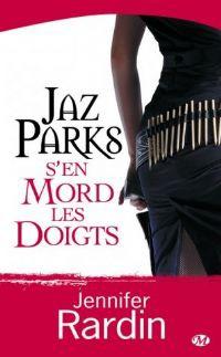 Jaz Parks s'en mord les doigts de Jennifer Rardin