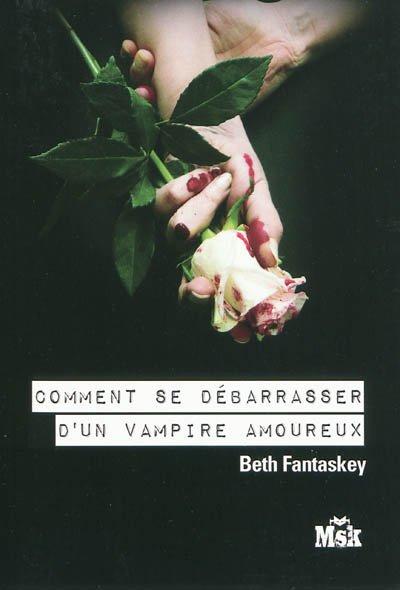 """""""Comment se débarasser d'un vampire amoureux"""" de Beth Fantaskey... nouveau et seul vampire dans son genre."""