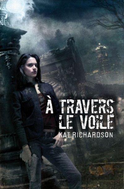 À Travers le Voile (Harper Blaine - tome 1) de Kat Richardson, éditions Eclipse (Bibliothèque interdite)...