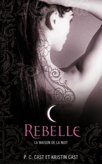 """""""Rebelle"""" de PC Cast, tome 4 de La Maison de la Nuit..."""