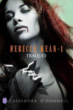 Rebecca Kean, traquée (Tome 1) de Cassandra O'donnell...