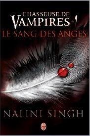 Chasseuse de vampires - 1 le sang des anges de Nalini Singh.